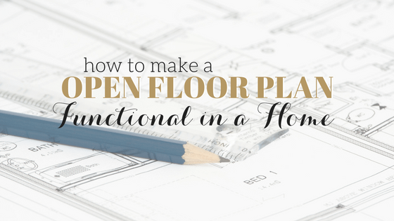 How to Make Your Open Floor Plan Functional