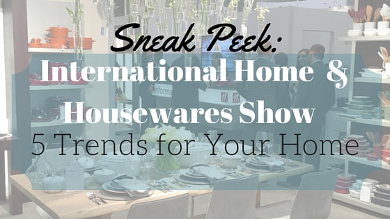 5 Trends Displayed at International Home + Housewares Show