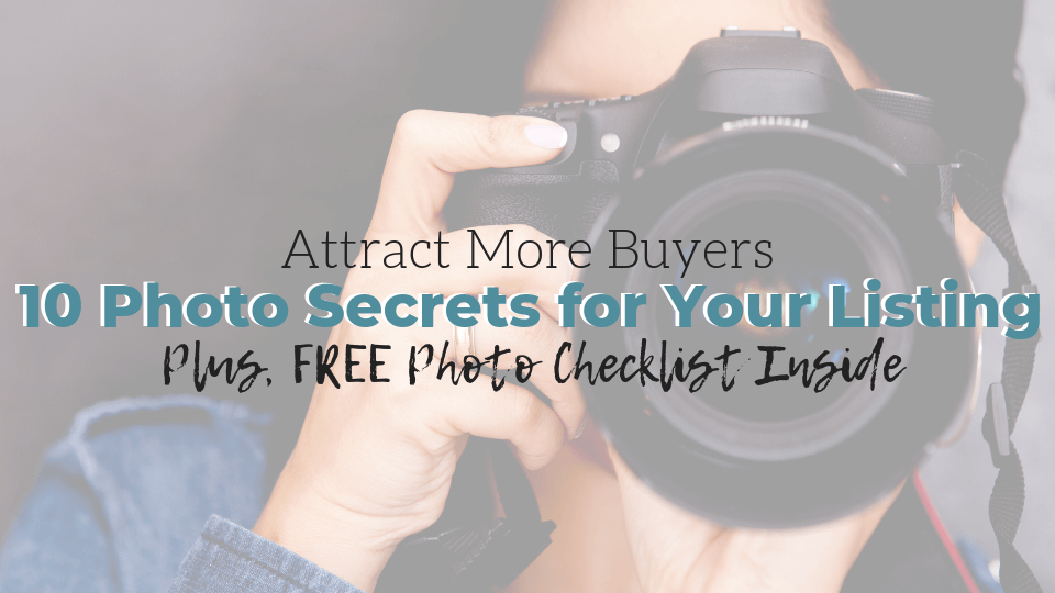 10 Photo Secrets That Will Attract Buyers to Your Next Listing (Plus, Checklist Inside!)