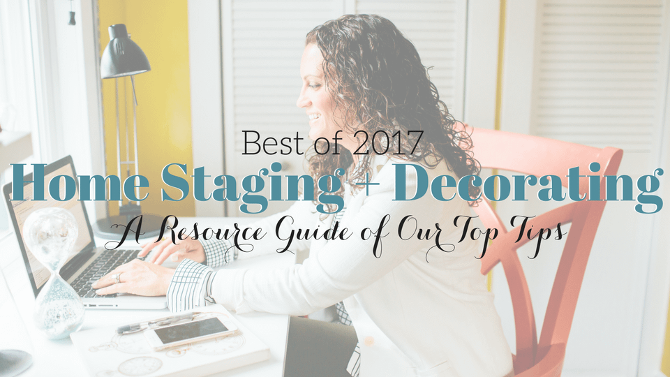 Best of 2017 Home Staging and Decorating Tips