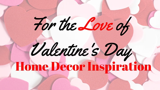 Valentine's Day Inspiration for the Home