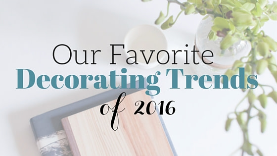 Our Favorite Decorating Trends of 2016
