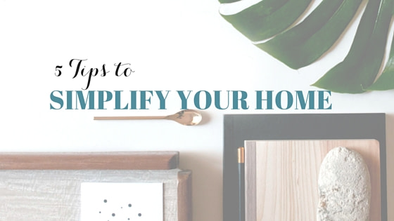 5 Tips to Simplify Your Home and Lifestyle
