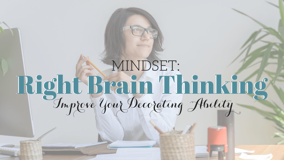 Decorating Mindset: Right Brain Thinking Helps Style a Home