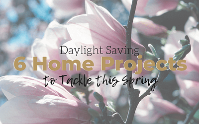 Daylight Saving Time: Embrace the Spring Season with 6 Home Projects