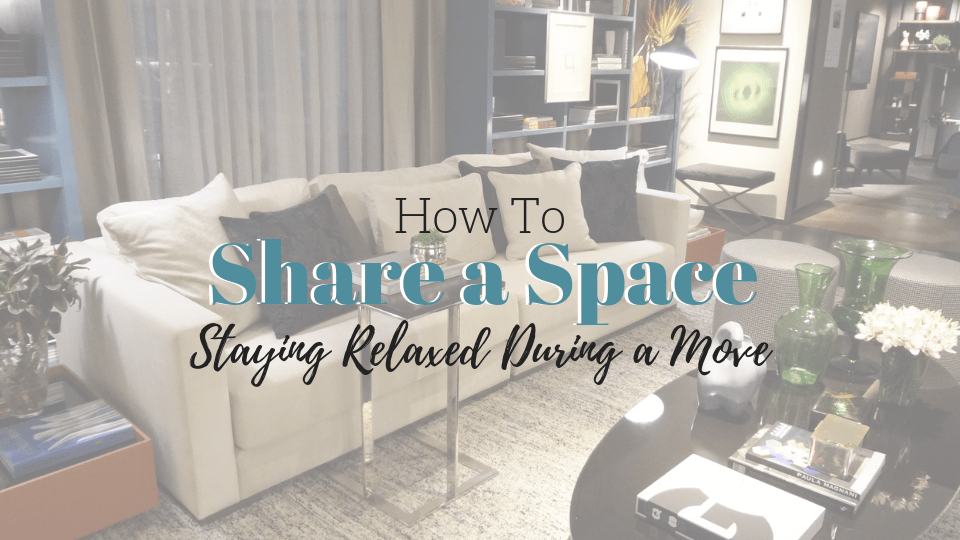 Sharing a Space: Staying Relaxed During a Move