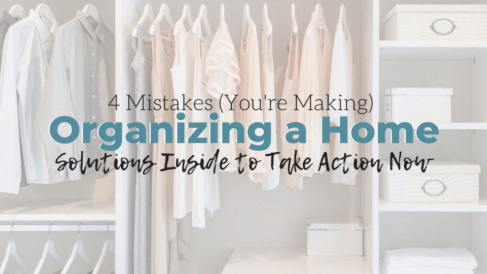 4 Mistakes You're Making While Organizing a Home