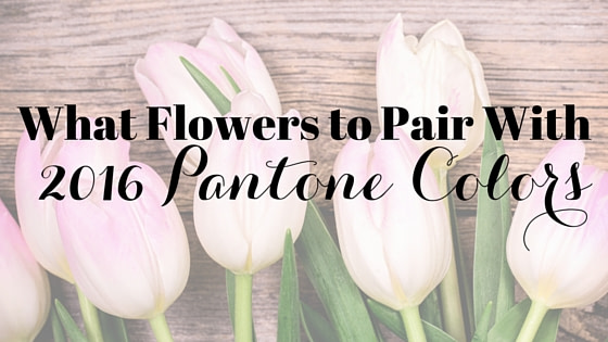How to Pair Spring Flowers With 2016 Pantone Colors