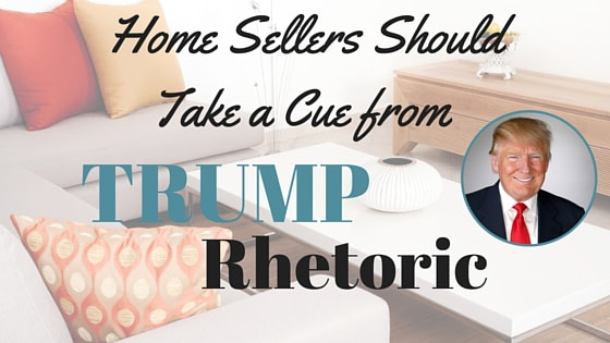 Home Sellers Take a Cue from Donald Trump Rhetoric